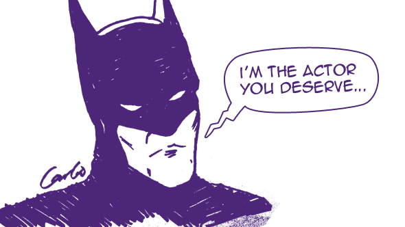Drawing of Batman saying, 'I'm the actor you deserve...'