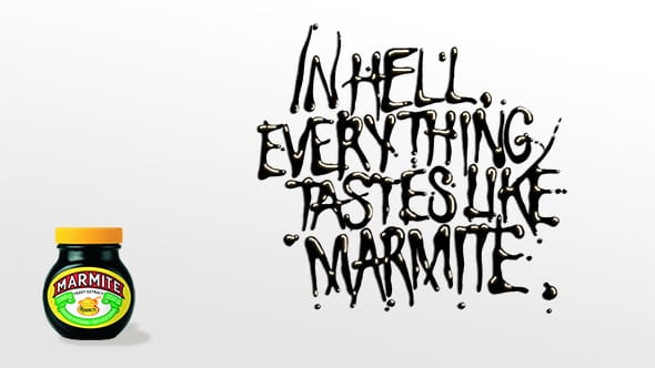 A Marmite ad saying, 'In hell, everything tastes like Marmite'.