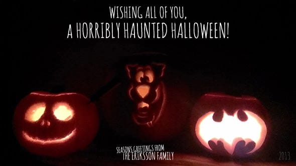 Wishing all of you, a horribly haunted Halloween! Seaons's greetings from the Eriksson family.